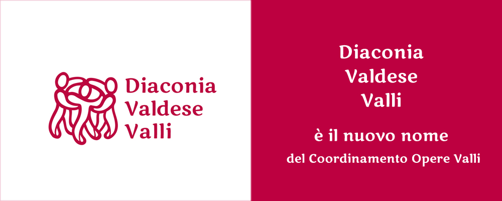 Diaconia Valdese Valli è il nuovo nome del  Coordinamento Opere Valli